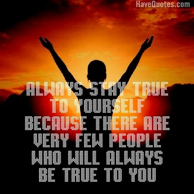 Always Stay True To Yourself Because Quote Life Quotes Love