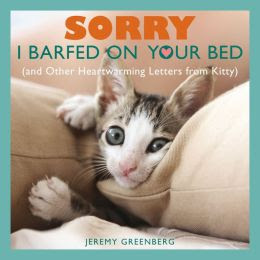 Sorry I Barfed on Your Bed: (and Other Heartwarming Letters from Kitty)