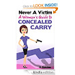 Amazon.com: Never A Victim - A Woman's Guide to Concealed Carry eBook: D. Sanchez: Kindle Store