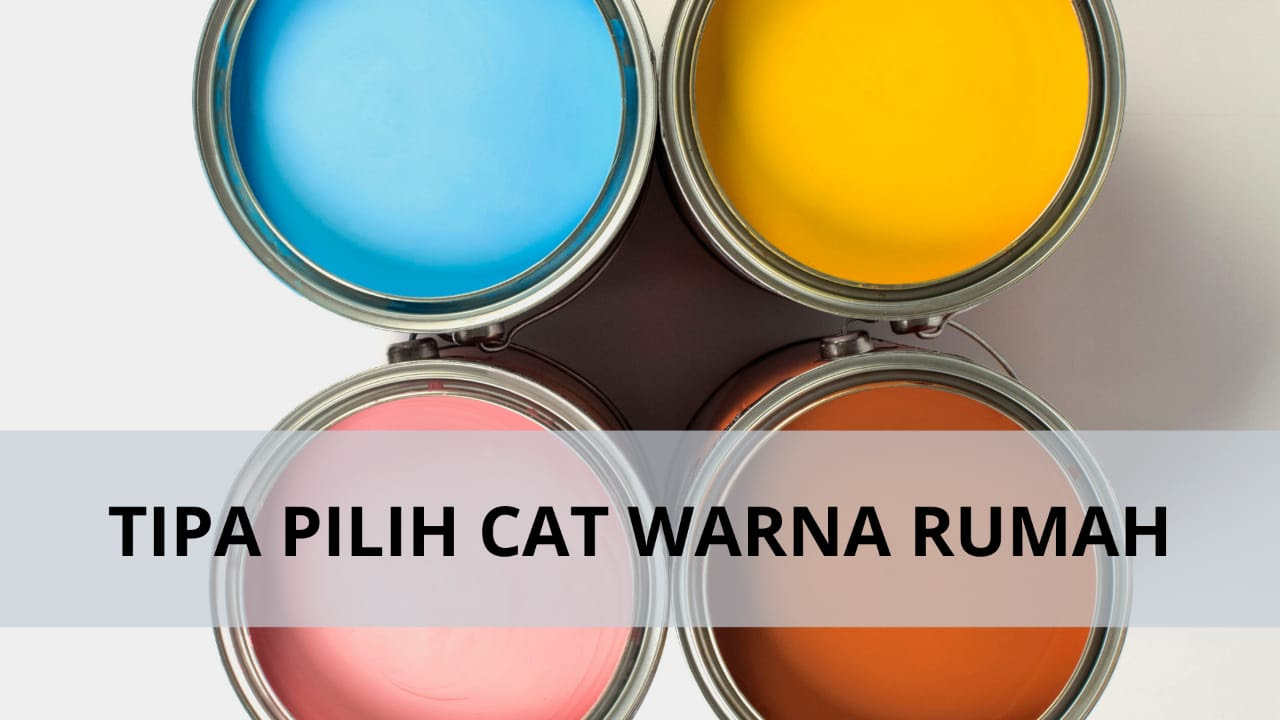 Tips Pilih Cat Warna Rumah - Roomsevents.com