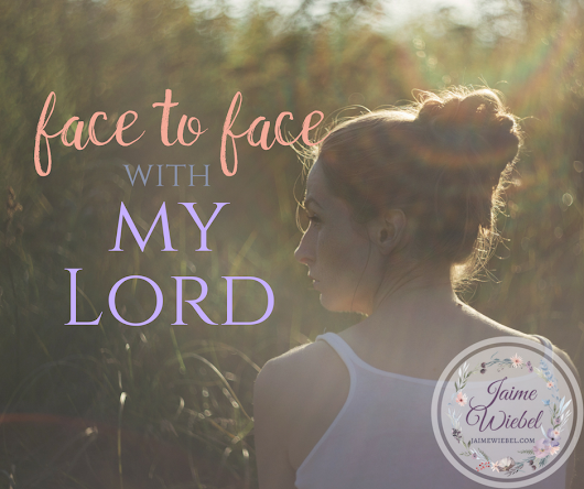 The Cherished Moments: Face to Face With My Lord - Seeking God with Jaime Wiebel