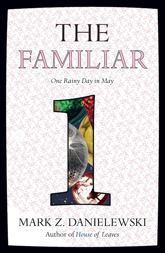 The Familiar Volume 1 by Mark Z. Danielewski - Book Review