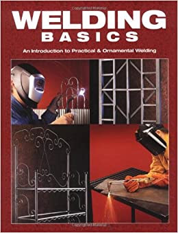 Welding Basics: An Introduction to Practical & Ornamental ...