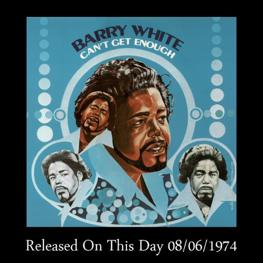 "August 6th In Album History – Barry White ""Can't Get Enough"" / 1974"