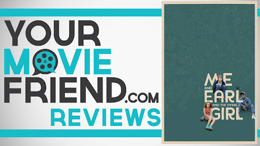 Your Movie Friend|Me and Earl and the Dying Girl (Movie Review)