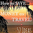 How to Save Money on Travel – 52 Ideas