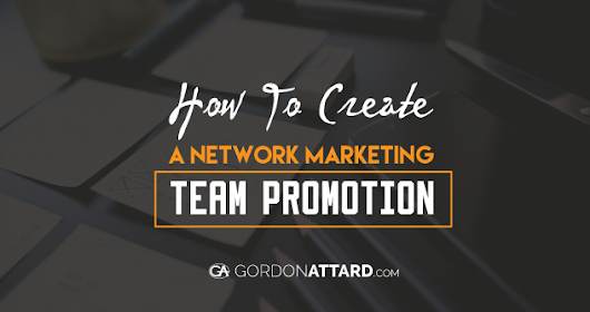 How To Create A Network Marketing Team Promotion - GordonAttard.com