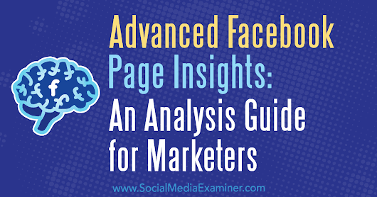 Advanced Facebook Page Insights: An Analysis Guide for Marketers : Social Media Examiner