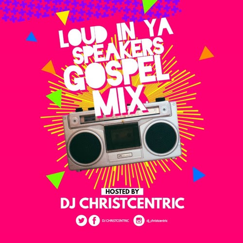 Loud In Ya Speakers Gospel Mix by DJ ChristCentric