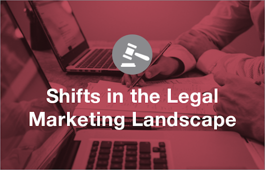 Shifts in the Legal Marketing Landscape - Legal Marketing Blog