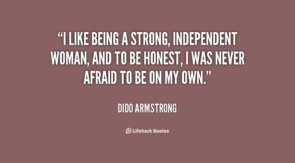 Quotes About Strong Independent 60 Quotes