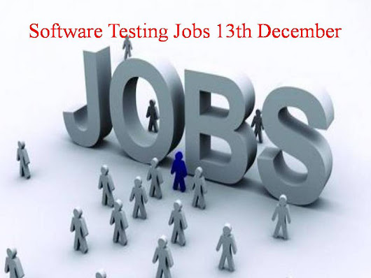 Software Testing Jobs 13th December - Software Testing