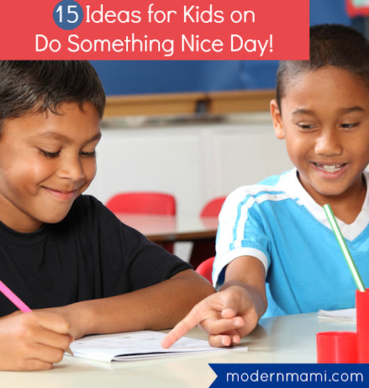 15 Nice Things Kids Can Do for Do Something Nice Day | modernmami™