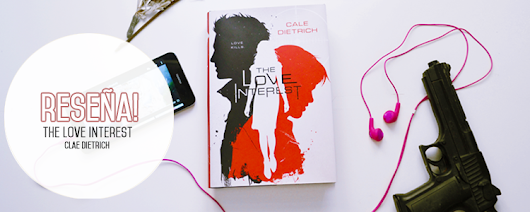 [RESEÑA] The love interest — Cale Dietrich.