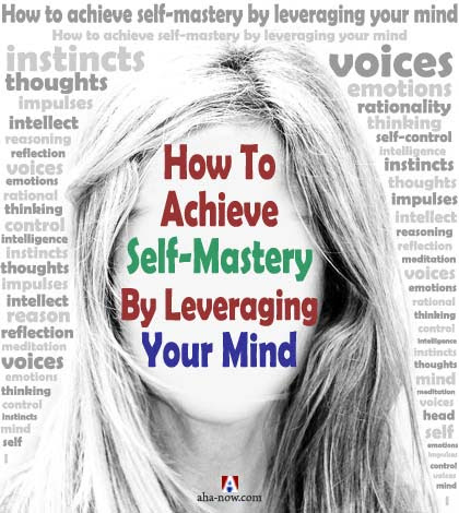 How To Achieve Self-Mastery By Leveraging Your Mind | Aha!NOW