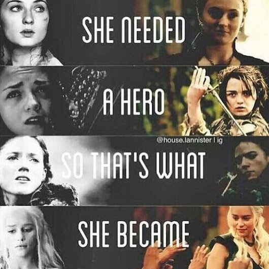 She needed a hero, so that's what she became. - GOT