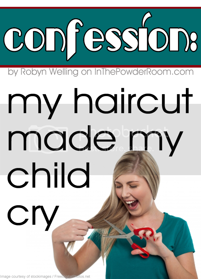 Confession: my haircut made my child cry by Robyn Welling @RobynHTV