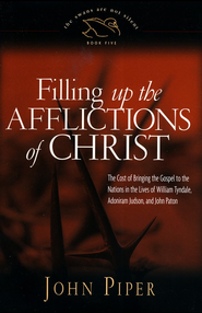 Filling Up the Afflictions of Christ: The Cost of Bringing the Gospel to the Nations in the Lives of William Tyndale, Adoniram Judson, and John Paton  -     By: John Piper