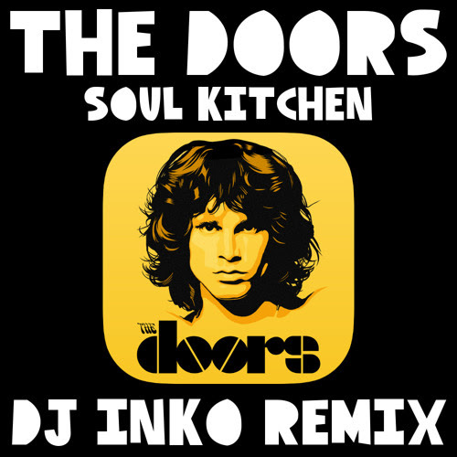 The Doors - Soul Kitchen (Dj Inko Remix) (Free D/L) by Bunny Mambo