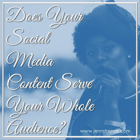 Does Your Social Media Content Serve Your Whole Audience? - Jenn's Trends