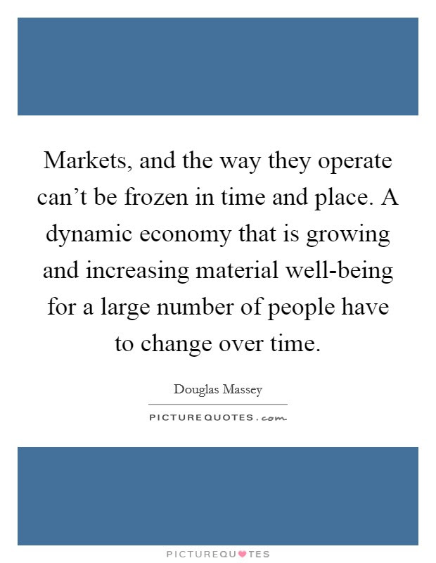 Markets And The Way They Operate Cant Be Frozen In Time And