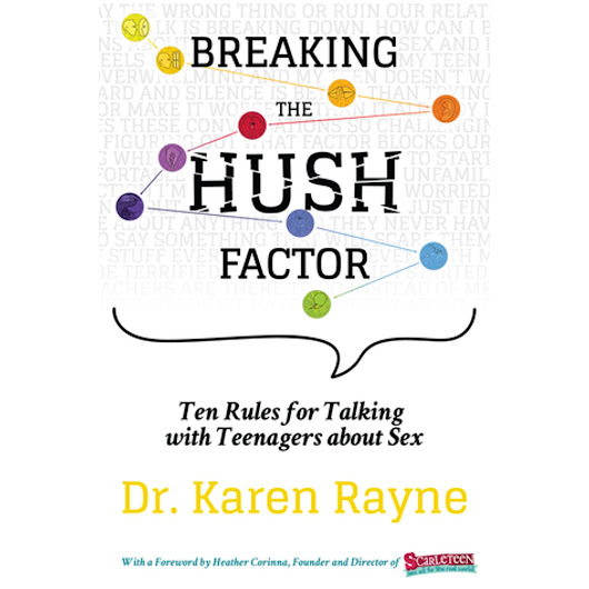 Breaking the Hush Factor: Ten Rules for Talking with Teenagers about Sex by Dr. Karen Rayne — Reviews, Discussion, Bookclubs, Lists