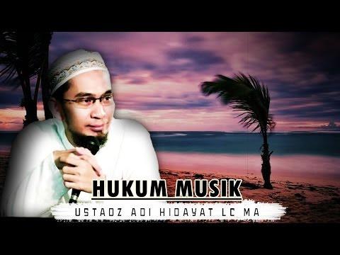 Penjelasan Tentang Hukum Musik - Ustad Adi Hidayat, LC, MA