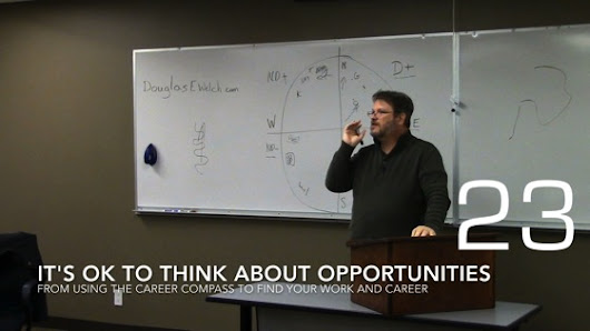 Career Opportunities with Douglas E. Welch » It's Ok to Think About Opportunities from Using the Career Compass to Find Your Work and Career [Video] (0:54)