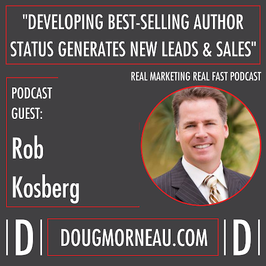 DEVELOPING EXPERT STATUS GENERATES NEW LEADS AND SALES - Doug Morneau - Real Marketing Real Fast