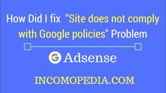 "How To Solve ""Site does not comply with Google policies"" Problem"