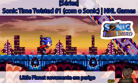 [Séries] Sonic Time Twisted #1 (com o Sonic): Little Planet novamente em perigo | NNL Games – NNL: Not Now Lucas Blog