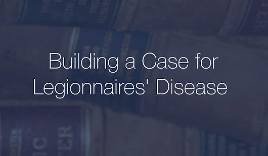 Building a Strong Case for a Legionnaires Disease Lawsuit Trial
