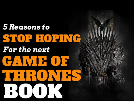 No More Game of Thrones!  Here Is Why