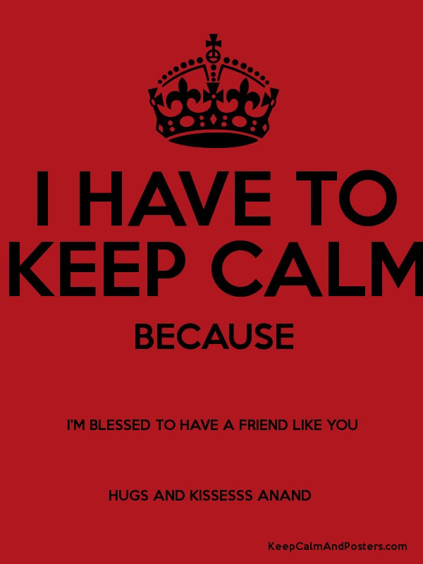 I Have To Keep Calm Because Im Blessed To Have A Friend Like You