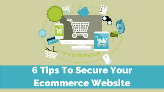 6 Tips To Secure Your Ecommerce Website
