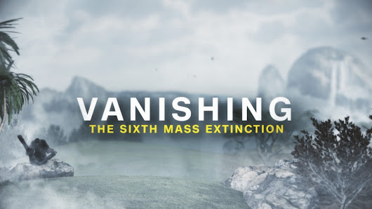 Vanishing: The Earth's 6th mass extinction
