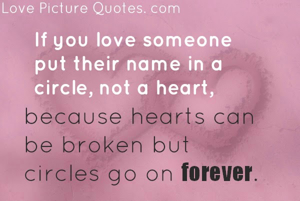 If You Love Someone Put Their Name In A Circle Not A Heart Because