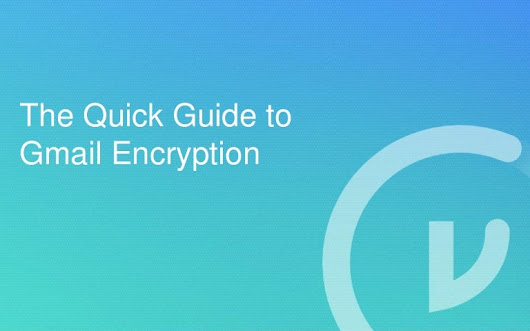 The Quick Guide to Gmail Encryption