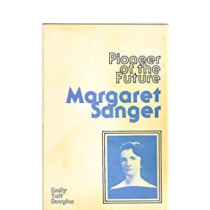 Margaret Sanger: Pioneer of the Future
