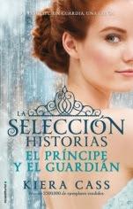 El príncipe y El guardián (Historias de La Selección, Vol. I) Kiera Cass