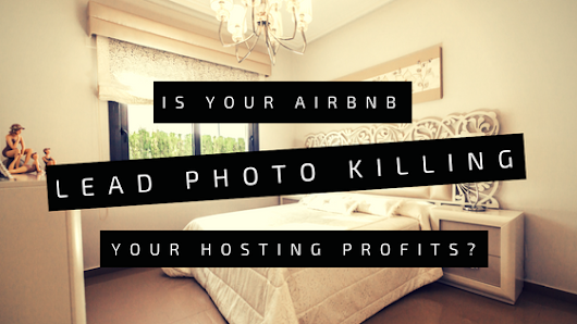 Is Your Airbnb Lead Photo Killing Your Profits?