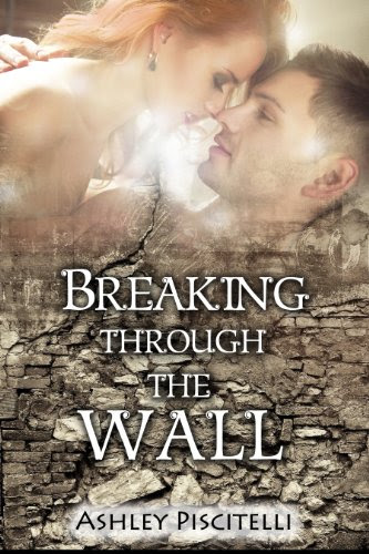 Breaking Through The Wall (Guarded Hearts 2) by Ashley Piscitelli