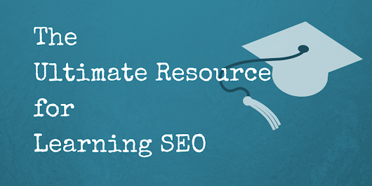 Learning SEO - The Ultimate Resource