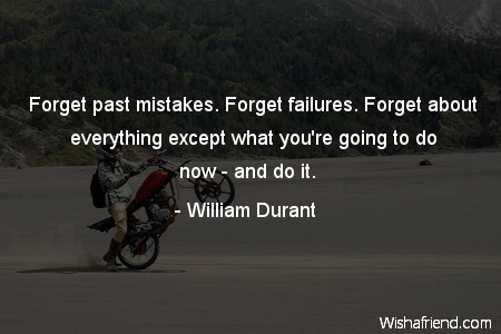 Forget Past Mistakes Forget Failures William Durant Quote