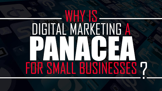 Why Is Digital Marketing A Panacea For Small Businesses?