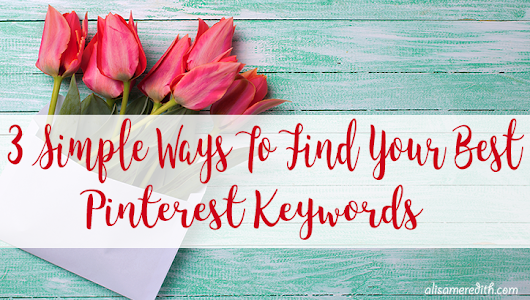 3 Simple Ways to Find Your Most Effective Keywords on Pinterest - Alisa Meredith Marketing - Visually Social