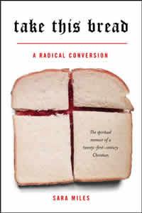 Sara Miles, Take this Bread; A Radical Conversion (New York: Ballantine: 2007), 283pp.