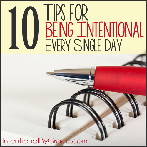 10 Tips for Being Intentional Every Single Day - Intentional By Grace