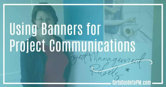 Communications Tools: The Project Banner • Girl's Guide to PM