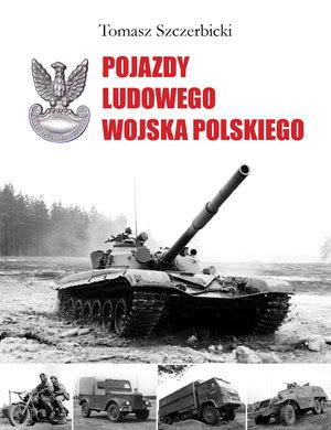 """Tomasz Szczerbicki """"Pojazdy Ludowego Wojska Polskiego"""" Wydawnictwo Vesper, 2014 /materiały prasowe"""